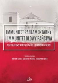 Immunitet parlamentarny i immunitet głowy państwa z perspektywy konstytucyjnej i karnoprocesowej - okładka książki