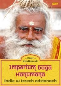 Imperium boga Hanumana. Indie w trzech odsłonach - okładka książki