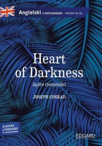 Jądro ciemnościHeart of Darkness - Joseph Conrad. Adaptacja klasyki z ćwiczeniami - okładka książki
