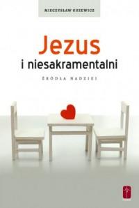 Jezus i niesakramentalni. Źródła nadziei - okładka książki