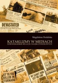 Kataklizmy w mediach. Dziennikarskie relacje z klęsk żywiołowych - okładka książki