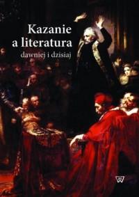 Kazanie a literatura dawniej i dzisiaj - okładka książki