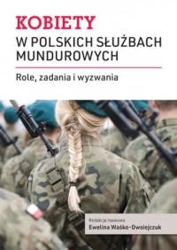 Kobiety w polskich służbach mundurowych. Role, zadania i wyzwania - okładka książki