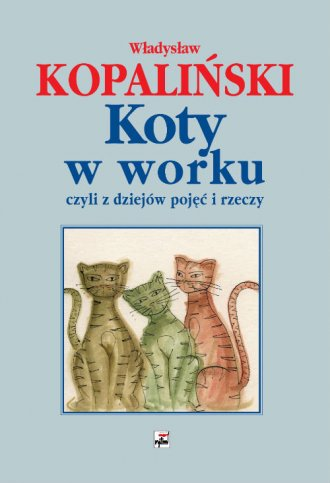 Koty w worku, czyli z dziejów pojęć - okładka książki