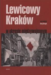Lewicowy Kraków w okresie międzywojennym - okładka książki
