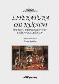 Literatura od kuchni. W kręgu dawnej kultury krajów romańskich - okładka książki