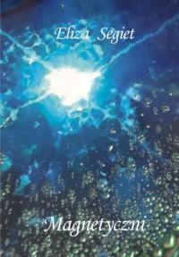 Magnetyczni - Eliza Segiet - okładka książki
