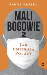 Mali bogowie 2. Jak umierają Polacy - okładka książki