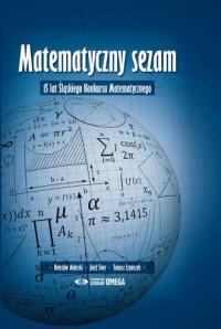 Matematyczny sezam. 15 lat Śląskiego Konkursu Matematycznego - okładka książki