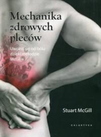 Mechanika zdrowych pleców. Uwolnij się od bólu dzięki metodzie McGilla - okładka książki