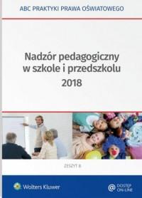 Nadzór pedagogiczny w szkole i przedszkolu 2018. Seria: ABC praktyki prawa oświatowego - okładka książki