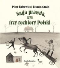Naga prawda, czyli trzy rozbiory Polski - okładka książki