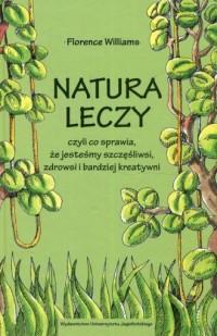 Natura leczy czyli co sprawia że jesteśmy szczęśliwsi zdrowsi i bardziej kreatywni - okładka książki