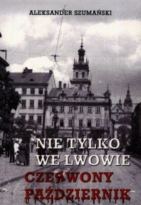 Nie tylko we  Lwowie. Czerwony Październik - okładka książki