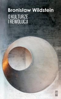 O kulturze i rewolucji - Bronisław Wildstein - okładka książki