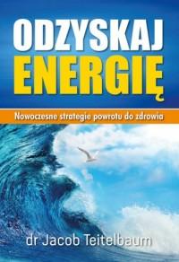 Odzyskaj energię. Nowoczesne strategie powrotu do zdrowia. - okładka książki