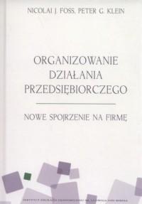 Organizowanie działania przedsiębiorczego. Nowe spojrzenie na firmę - okładka książki