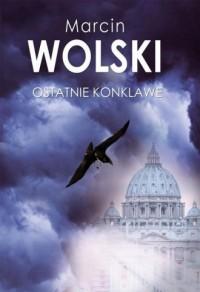 Ostatnie konklawe - Marcin Wolski - okładka książki