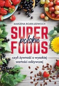 Polskie superfoods, czyli żywność o wysokiej wartości odżywczej - okładka książki