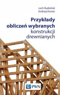 Przykłady obliczeń wybranych konstrukcji drewnianych - okładka książki