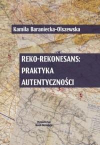Reko-rekonesans. Praktyka autentyczności - okładka książki