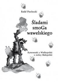 Śladami smoGa wawelskiego. Rymowanki z Wielkopolski o stolicy Małopolski - okładka książki