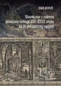 Słownictwo z zakresu górnictwa solnego XVI–XVIII wieku na tle polszczyzny ogólnej. Seria: Prace Monograficzne 826 - okładka książki