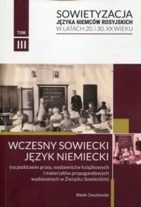 Sowietyzacja języka Niemców rosyjskich w latach 20 i 30 XX wieku. Tom 3. Wczesny sowiecki język niemiecki - okładka książki