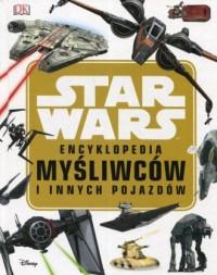 Star Wars Encyklopedia myśliwców i innych pojazdów - okładka książki