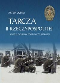 Tarcza II Rzeczypospolitej. Korpus Ochrony Pogranicza 1924-1939 - okładka książki