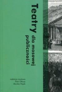 Teatry dla masowej publiczności - okładka książki