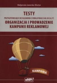 Testy przygotowujące do egzaminu z kwalifikacji AU.30 (A.27). Organizacja i prowadzenie kampanii reklamowej - okładka książki