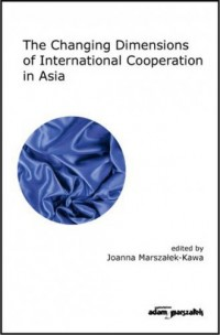 The Changing Dimensions of International Cooperation in Asia - okładka książki