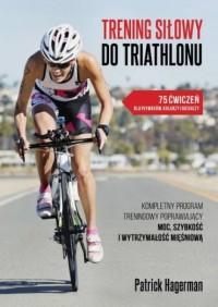 Trening siłowy do triathlonu - Patrick Hagerman - okładka książki
