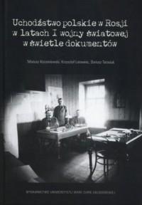 Uchodźstwo polskie w Rosji w latach I wojny światowej w świetle dokumentów - okładka książki