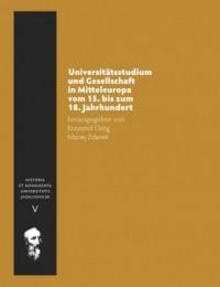 Universitätsstudium und Gesellschaft in Mitteleuropa vom 15. bis zum 18. Jahrhundert. Seria: Historia et Monumenta Universitatis Jagellonicae. Tom V - okładka książki