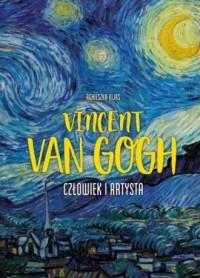 Vincent Van Gogh. Człowiek i artysta - okładka książki