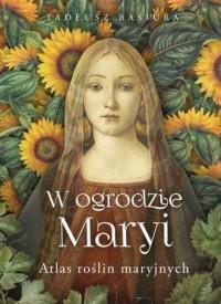 W ogrodzie Maryi. Atlas roślin maryjnych - okładka książki