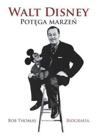 Walt Disney. Potęga marzeń. Biografia - okładka książki