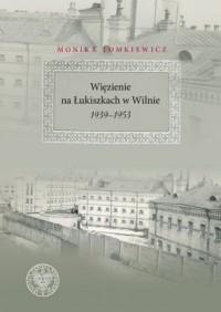 Więzienie na Łukiszkach w Wilnie 1939-1953 - okładka książki