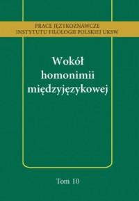 Wokół homonimii międzyjęzykowej. Tom 10 - okładka książki