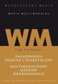 Współczesne media - media multimodalne Tom 1. Zagadnienia ogólne i teoretyczne. Multimodalność mediów - okładka książki