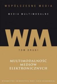 Współczesne media media multimodalne Tom 2 Multimodalność mediów elektronicznych - okładka książki