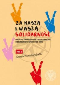 Za naszą i waszą Solidarność. Inicjatywy solidarnościowe z udziałem Polonii podejmowane na świecie (1980-1989) - okładka książki