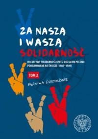 Za naszą i waszą Solidarność Tom 2. Inicjatywy solidarnościowe z udziałem Polonii podejmowane na świecie (1980-1989) - okładka książki