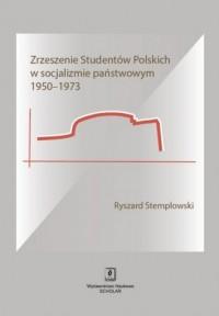 Zrzeszenie Studentów Polskich w socjalizmie państwowym 1950-1973 - okładka książki