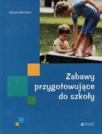 Zabawy przygotowujące do szkoły - okładka książki