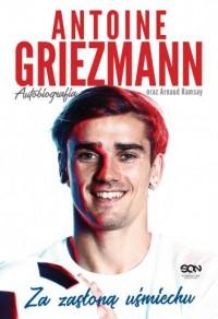 Antoine Griezmann. Za zasłoną uśmiechu. Autobiografia - okładka książki