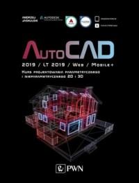 AutoCAD 2019 / LT 2019 / Web / Mobile+ Kurs projektowania parametrycznego i nieparametrycznego 2D i 3D - okładka książki
