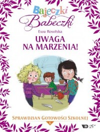 Bajeczki Babeczki cz. 6. Uwaga na marzenia!. Sprawdzian gotowości szkolnej - okładka książki